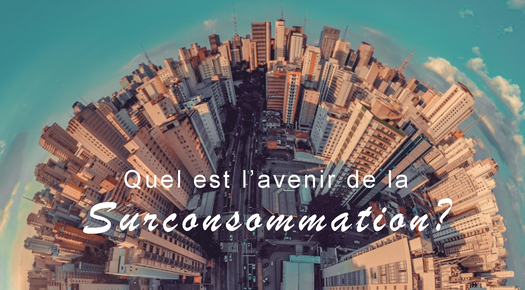 Image couverture d'article : l'avenir de la surconsommation